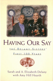 Having Our Say: Delany Sisters First 100 Years