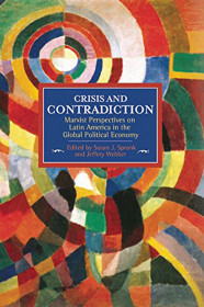 Crisis And Contradiction: Marxist Perspectives On Latin America In The Global Political Economy