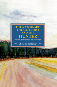 The Missionary, The Catechist And The Hunter: Foucault, Protestantism And Colonialism