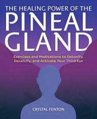 The Healing Power Of The Pineal Gland