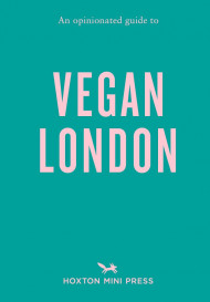 An Opinionated Guide To Vegan London