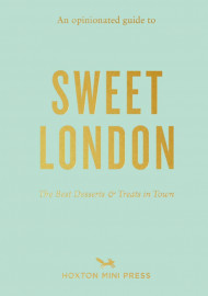 An Opinionated Guide To Sweet London