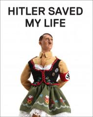 Hitler Saved My Life