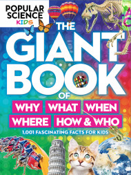 Popular Science Kids: The Giant Book Of Who, What, When, Where, Why & How
