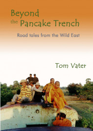 Beyond The Pancake Trench: Road Tales From The Wild East