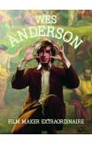 Wes Anderson: Film Maker Extraordinare