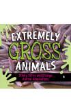 Extremely Gross Animals: Stinky, Slimy And Strange Animal Adaptations