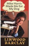 Mike Harris Made Me Eat My Dog