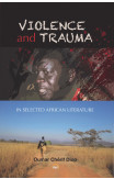 Violence And Trauma In Selected African Literature
