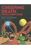 Creeping Death From Neptune: The Life & Comics Of Basil Wolverton Vol.1
