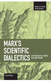 Marx's Scientific Dialectics: A Methodological Treatise For A New Century