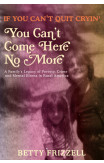 If You Can't Quit Cryin', You Can't Come Here No More