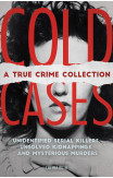 Cold Cases: A True Crime Collection