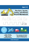 The Cars, Trucks, Trains, And Planes Pre-k Workbook