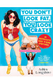 You Don't Look Fat, You Look Crazy