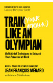 Train (your Brain) Like An Olympian