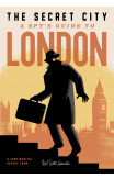 The Secret City: A Spy's Guide To London