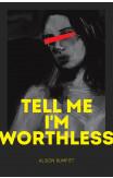 Tell Me I'm Worthless