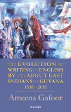 Evolution Of Writing In English By And About East Indians Of Guyana 1838-2018