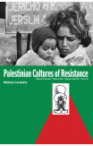 Palestinian Cultures Of Resistance