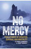 No Mercy: True Stories Of Disaster, Survival And Brutality