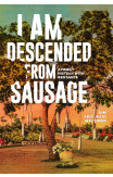 Am Descended From Sausage, I