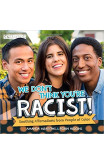 We Don't Think You're Racist!