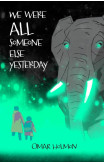We Were All Someone Else Yesterday