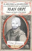 Adventures And Misadventures Of The Extraordinary And Admira Ble Joan Orpi, Conquistador And Founder Of New Catalonia,the