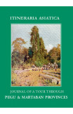 Journal Of A Tour Through Pegu & Martabran Provinces: In The Suite Of Drs Mcclelland And Brandis