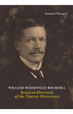 William Woodville Rockhill: Scholar-diplomat Of The Tibetan Highlands