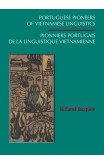 Portuguese Pioneers Of Vietnamese Linguistics / Pionniers Portugais De La Linguistique Vietnamienne