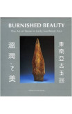 Burnished Beauty: The Art Of Stone In Early Southeast Asia