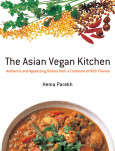 Asian Vegan Kitchen: Authentic And Appetizing Dishes From A Continent Of Rich Flavors