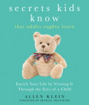 Secrets Kids Know... That Adults Oughta Learn
