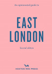 An Opinionated Guide To East London (second Edition)