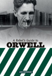 A Rebel's Guide To George Orwell